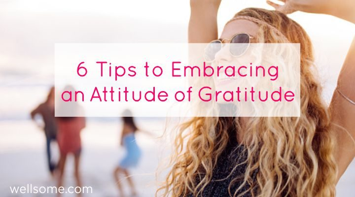 6 Tips to Embracing an Attitude of Gratitude