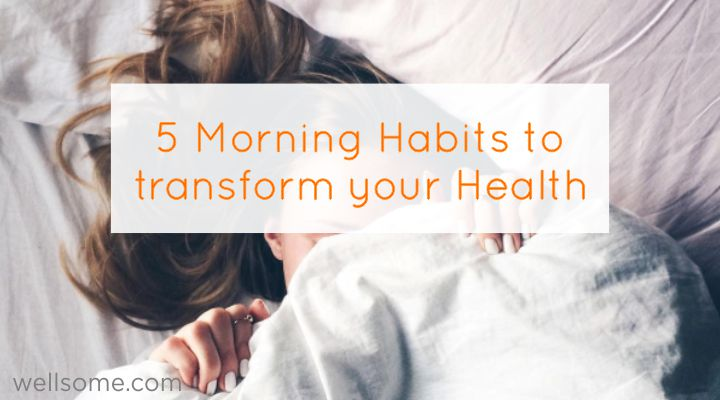 5 Morning Habits to Transform your Health